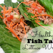 Fresh Healthy Dinner Idea - Fish Taco Lettuce Wraps -