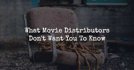 What Movie Distributors Don't Want You To Know