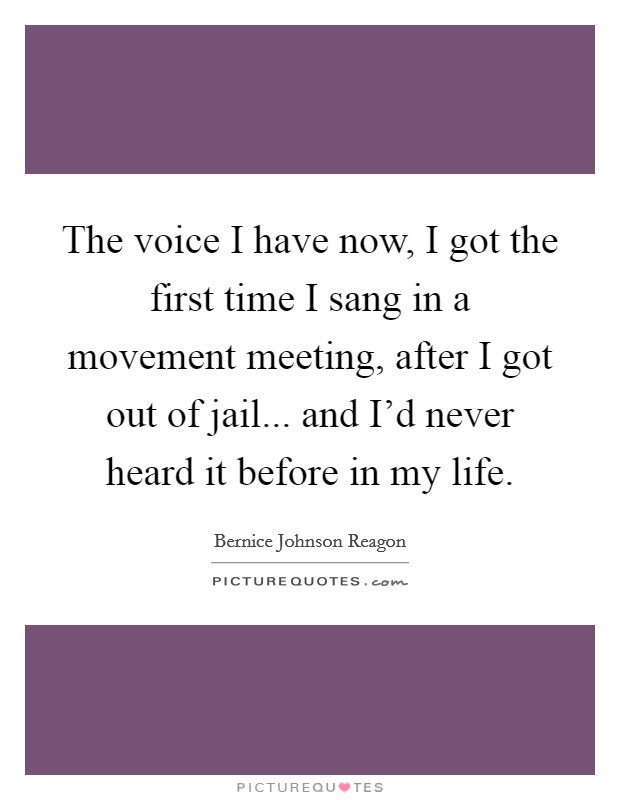 The Voice I Have Now I Got The First Time I Sang In A Movement