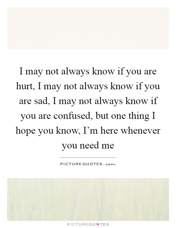 I May Not Always Know If You Are Hurt I May Not Always Know If