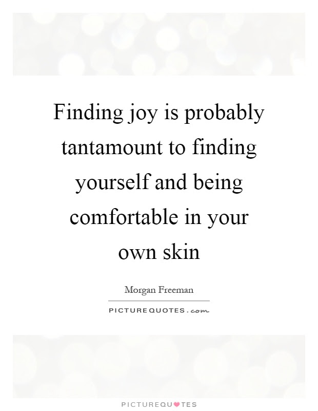 Finding Joy Is Probably Tantamount To Finding Yourself And Being