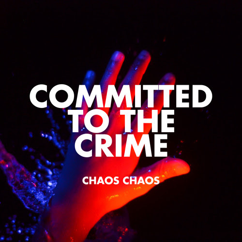 Chaos Chaos 'Committed to the Crime' by chaoschaos