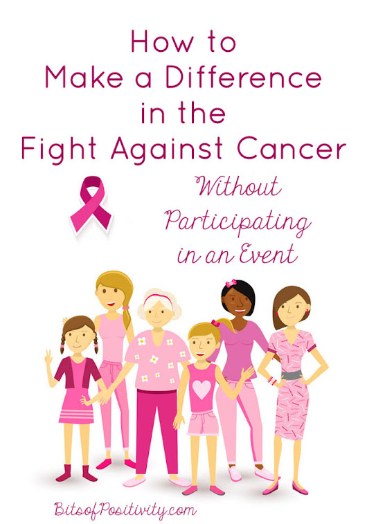 How to Make a Difference in the Fight against Cancer without Participating in an Event - Bits of Positivity
