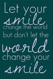 World Quote Let Your Smile Change The World But Dont Let The