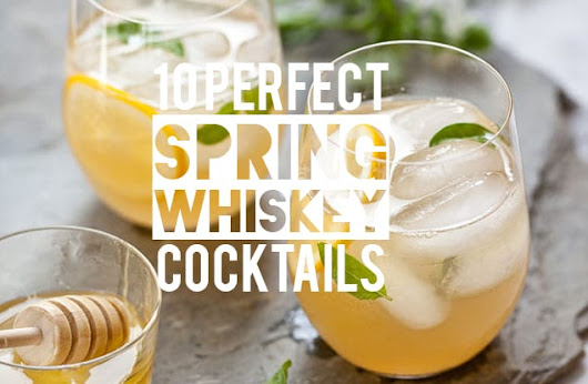 Ten Perfect Spring Whiskey Cocktails from Honest Cooking