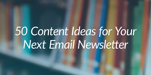 50 ideas for your next email newsletter + Reporting for lists & segments