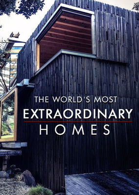 World's Most Extraordinary Homes, The - Season 1