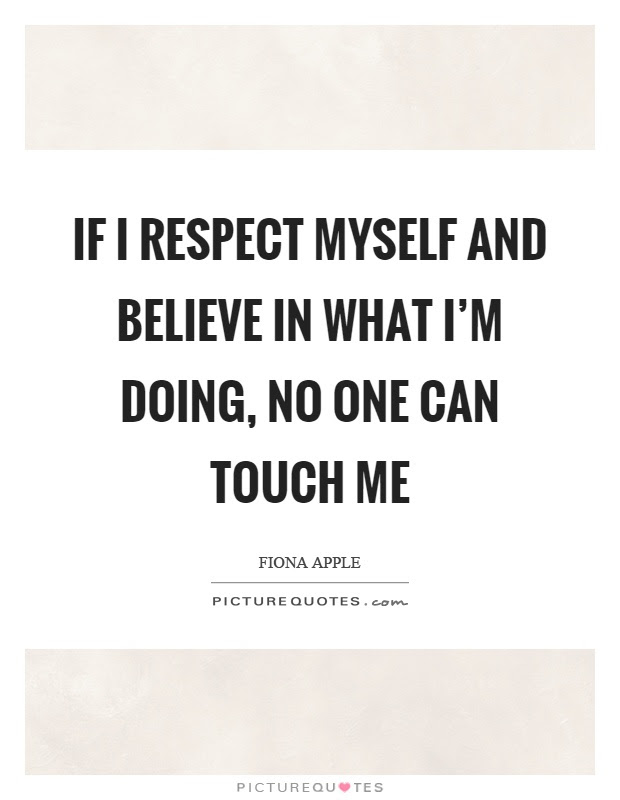 If I Respect Myself And Believe In What Im Doing No One Can