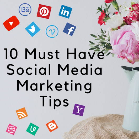 10 Must-Have Social Media Marketing Tips for Business