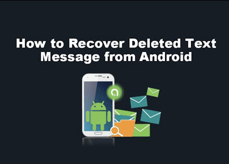 How to Recover Deleted Text Messages from Android Devices