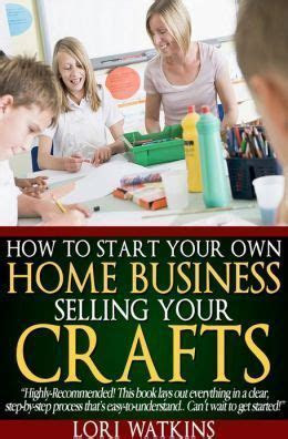 How to Start Your Own Business Selling Your Crafts   Small