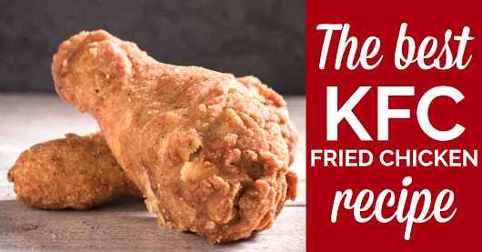 The Best KFC Fried Chicken Recipe on the Internet