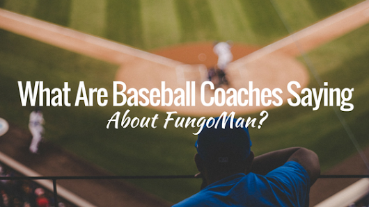 What Are Coaches Saying About FungoMan? [Videos]