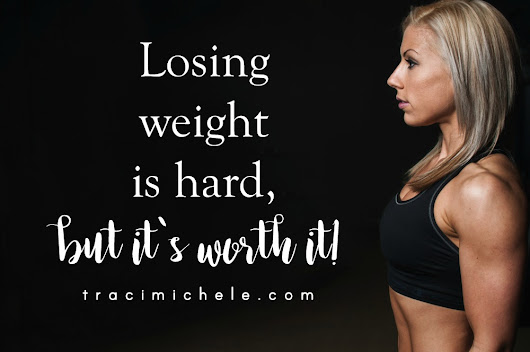 Losing Weight Is Hard – But It's WORTH IT!