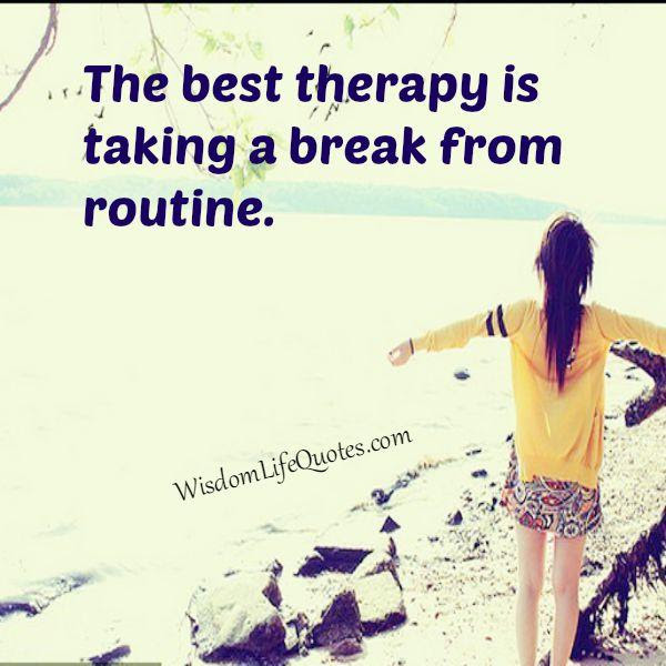 Take A Break From Routine Wisdom Life Quotes