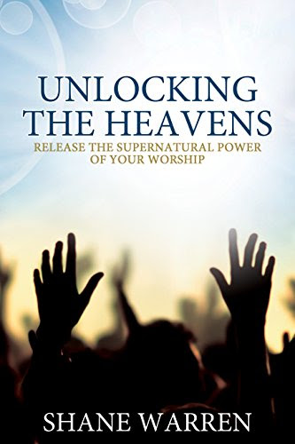 Unlocking the Heavens: Release the Supernatural Power of Your Worship