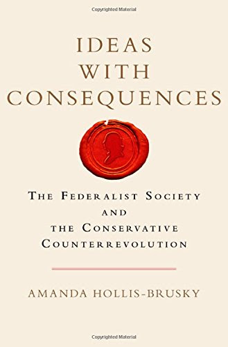 Ideas With Consequences The Federalist Society And The Conservative Counterrevolution Studies In Postwar American