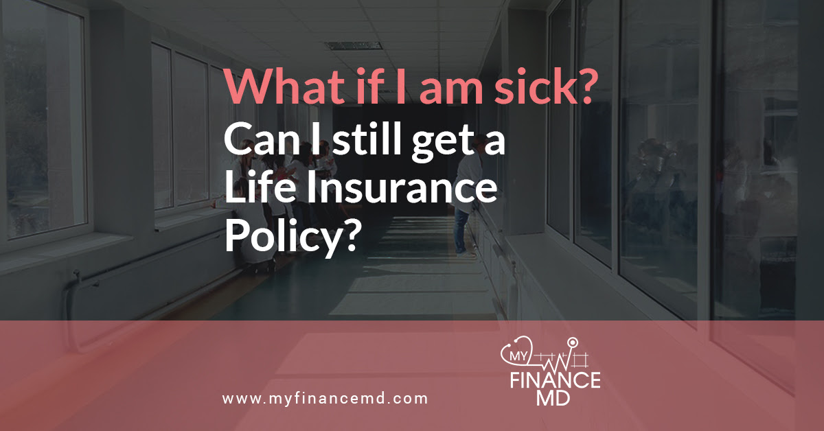 What if I am SICK? Can I still get a Life Insurance Policy ...