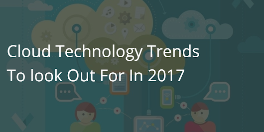 Cloud Technology Trends To Look Out For In 2017