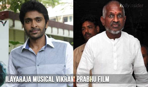 Ilayaraja composes for Vikram Prabhu's next