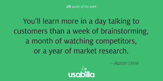 "Usabilla on Twitter: ""You'll learn more in a day talking to customers than a week of brainstorming... —(@levie) #ux #webdesign """