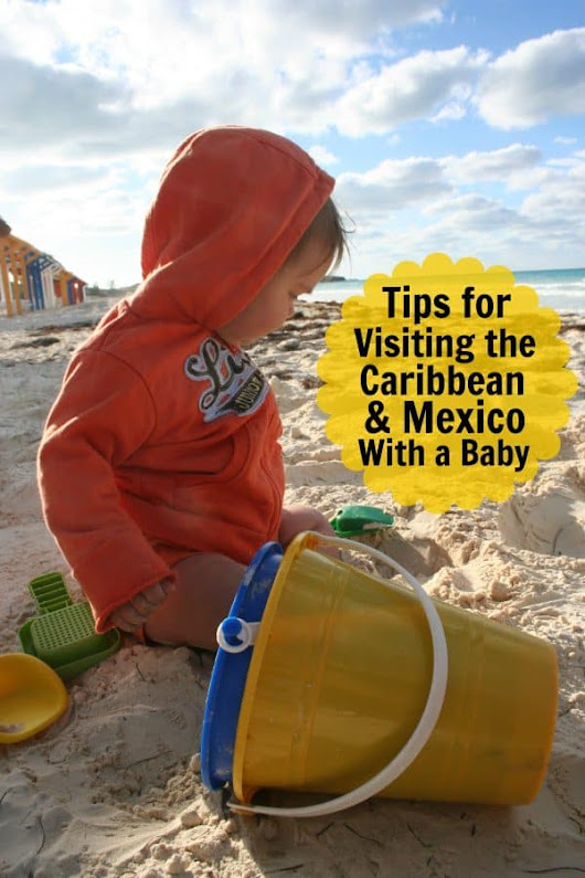 Visiting Mexico and the Caribbean with a Baby, Toddler, or Young Child | Have Baby Will Travel