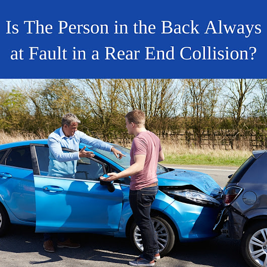 Is The Person in the Back Always at Fault in a Rear End Collision?