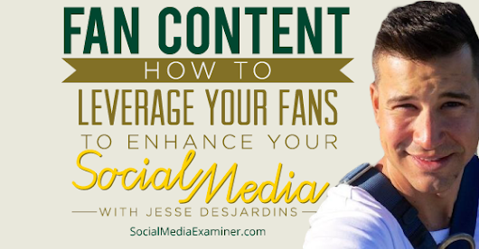 Fan Content: How to Leverage Your Fans to Enhance Your Social Media |
