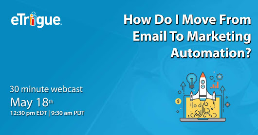 Webinar - How Do I Move From Email to Marketing Automation?