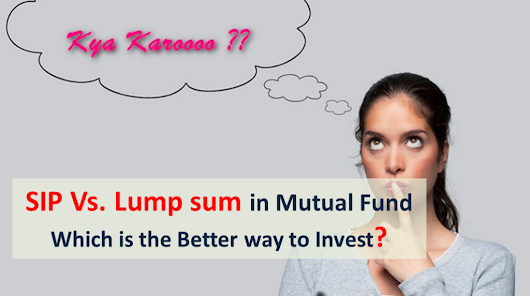 SIP Vs. Lump sum - Best way to Invest in Mutual Fund?