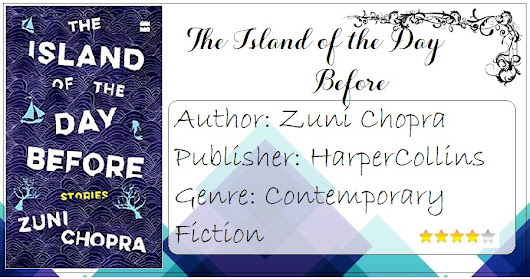 The Island of the Day Before by Zuni Chopra has stories that will take you places|Book Review|