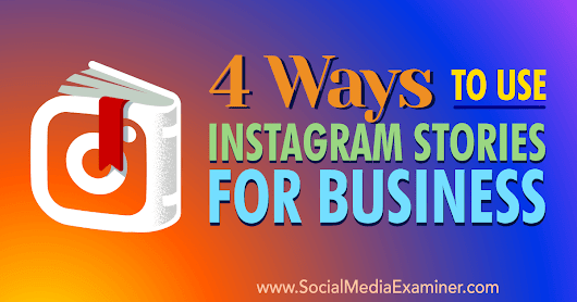 4 Ways to Use Instagram Stories for Business : Social Media Examiner