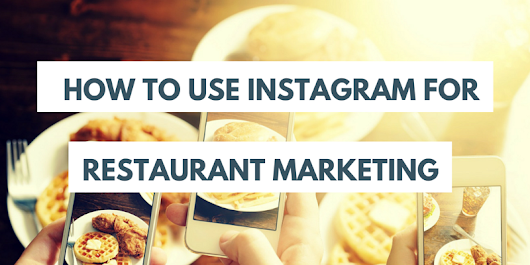 How to use Instagram for Restaurant Marketing — Marketing Technology for Restaurants