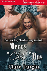 Merry ''Chris'' Mas [Love Play Matchmaking Service 1] (Siren Publishing Menage Amour)