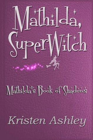 Mathilda, SuperWitch (Mathilda's Book of Shadows #1)