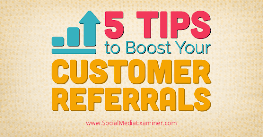 5 Tips to Boost Your Customer Referrals |