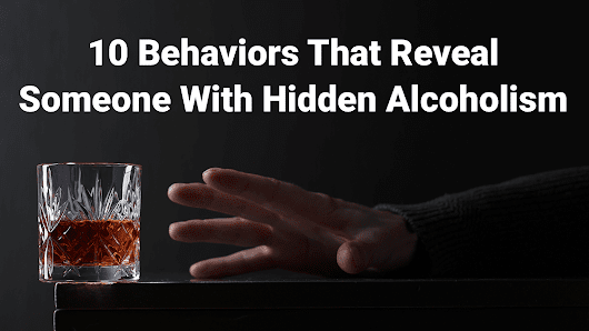 10 Behaviors That Reveal Someone With Hidden Alcoholism