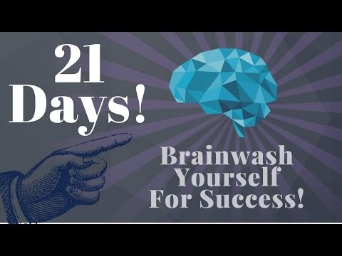Video : Brainwash Yourself in 21 Days for Success