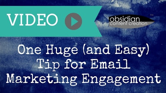 VIDEO: One Huge (and Easy) Tip for Email Marketing Engagement | Obsidian Content Creation