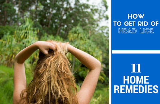 11 Great Home Remedies To Get Rid Of Head Lice And Nits