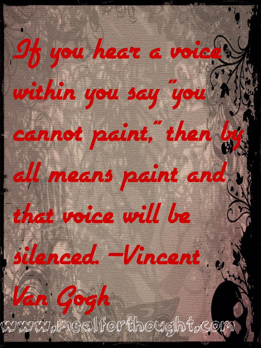 "Meal For Thought on Twitter: ""If you hear a voice within you say ""you cannot paint,"" then by all means paint and that voice will be silenced! """