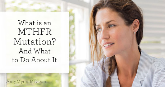 What is an MTHFR Mutation? And What to Do About It - Amy Myers MD