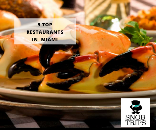 The Top 5 Restaurants in Miami - Snob Trips
