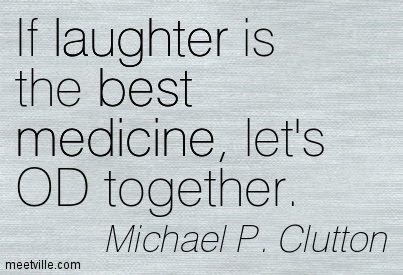 If Laughter Is The Best Medicine Lets Od Together