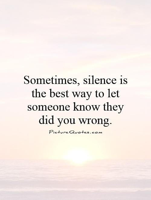 Sometimes Silence Is The Best Way To Let Someone Know They Did