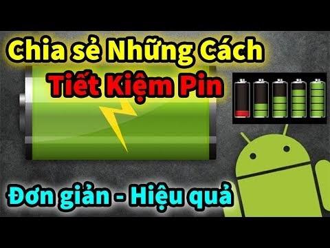 Hướng dẫn cách tiết kiệm Pin cho Điện Thoại Android đơn giản hiệu quả