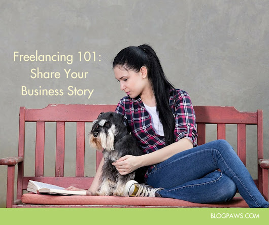 Freelancing 101: What's Your Business Story? - BlogPaws