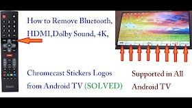 How to remove Bluetooth,HDMI,Dolby Sound,Chrome cast Stickers Logos from Android TV SOLVED
