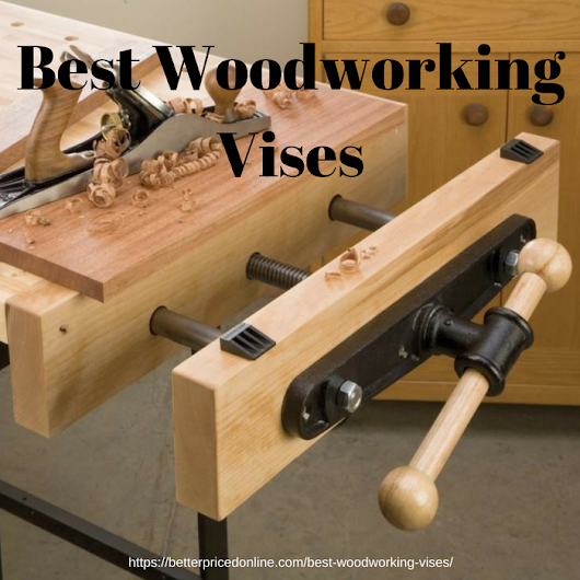 Best Woodworking Vises - Better Priced Online