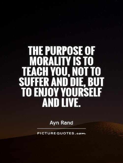 The Purpose Of Morality Is To Teach You Not To Suffer And Die